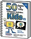 50 Quick & Easy Computer Activities for Kids - 2nd Edition | Tammy Worcester