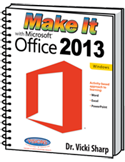 Make it with Microsoft Office 2013 | Vicki F. Sharp, PH. D.