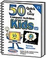 50 Quick & Easy Computer Activities for Kids - 2nd Edition