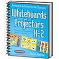 Interactive Activities for the Classroom: Whiteboards and Projectors K - 2