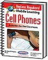 Anytime, Anywhere! Mobile Learning Cell Phones activities for the Classroom